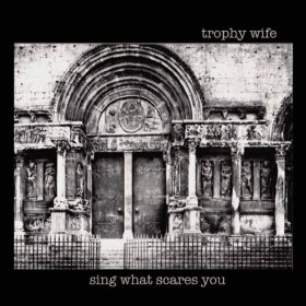 trophy-wife-sing-what-scares-you
